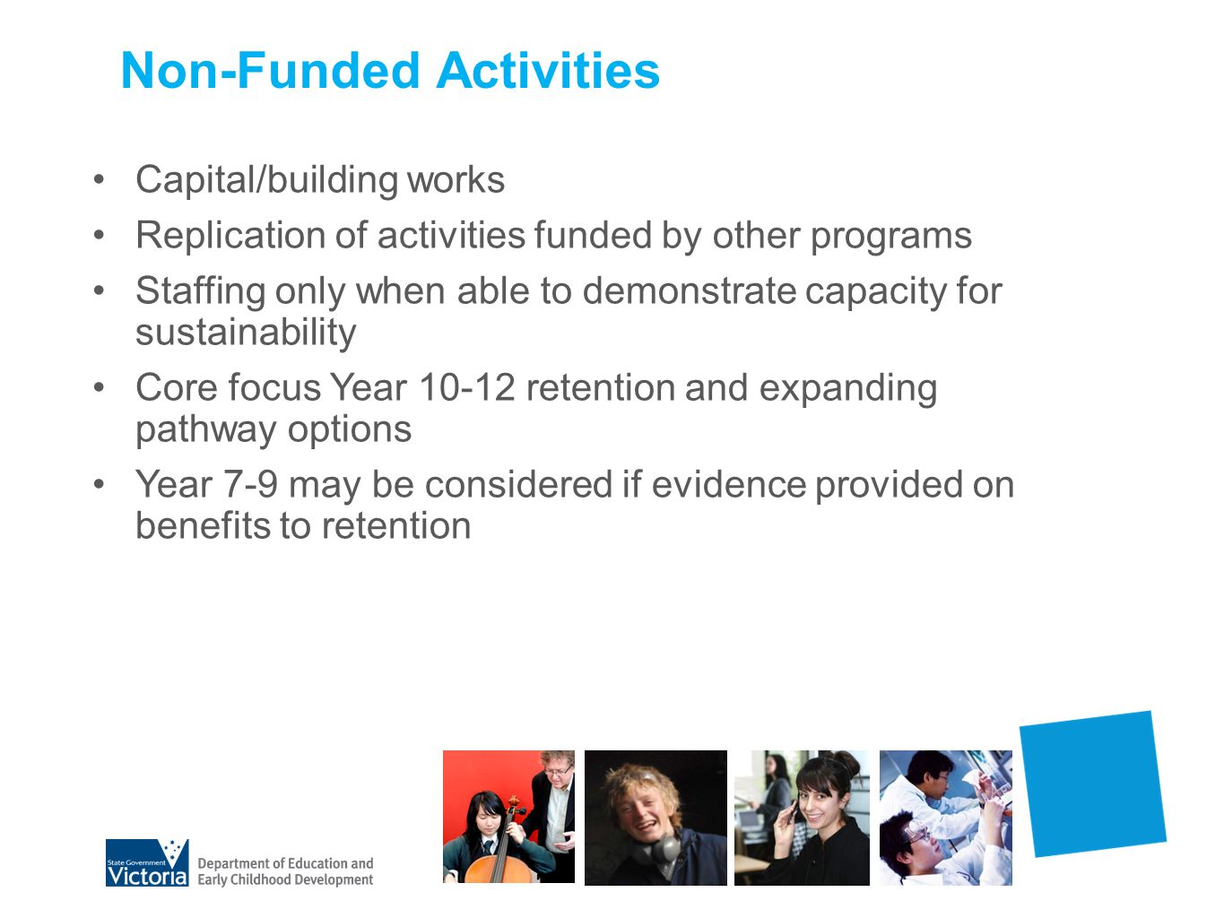 Non-Funded Activities Capital/building works Replication of activities funded by other programs Staffing only when able to demonstrate capacity for su