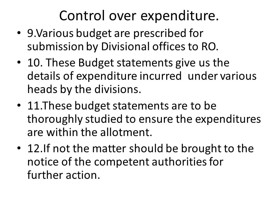 Control over expenditure. 9.Various budget are prescribed for submission by Divisional offices to RO. 10. These Budget statements give us the details
