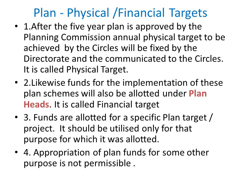 Plan - Physical /Financial Targets 1.After the five year plan is approved by the Planning Commission annual physical target to be achieved by the Circ