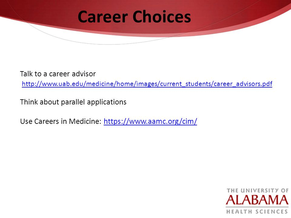 Career Choices Talk to a career advisor http://www.uab.edu/medicine/home/images/current_students/career_advisors.pdf Think about parallel applications