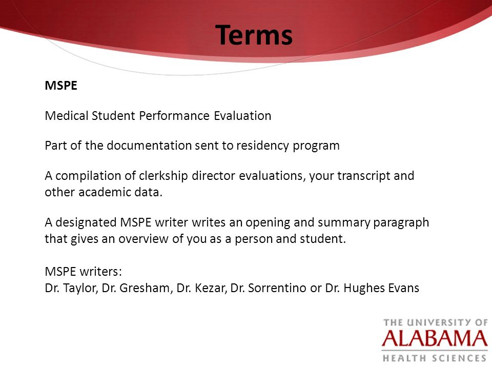 MSPE Medical Student Performance Evaluation Part of the documentation sent to residency program A compilation of clerkship director evaluations, your