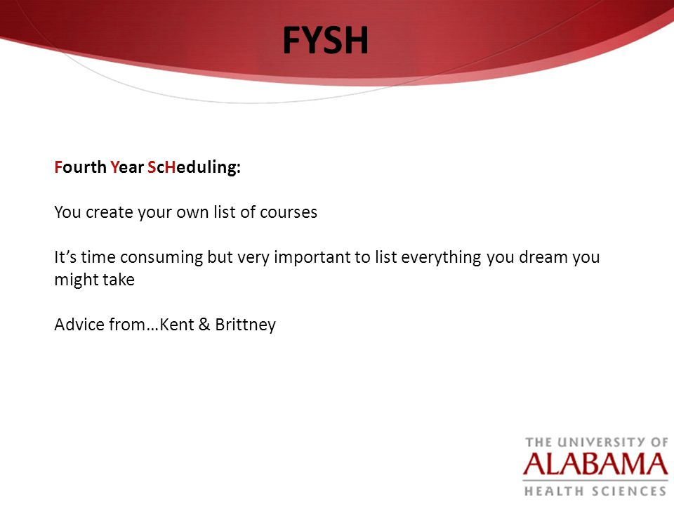 FYSH Fourth Year ScHeduling: You create your own list of courses Its time consuming but very important to list everything you dream you might take Adv