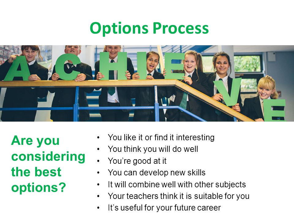 Options Process Are you considering the best options? You like it or find it interesting You think you will do well Youre good at it You can develop n