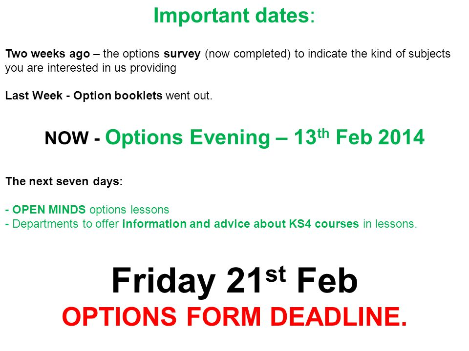 Important dates: Two weeks ago – the options survey (now completed) to indicate the kind of subjects you are interested in us providing Last Week - Option booklets went out.