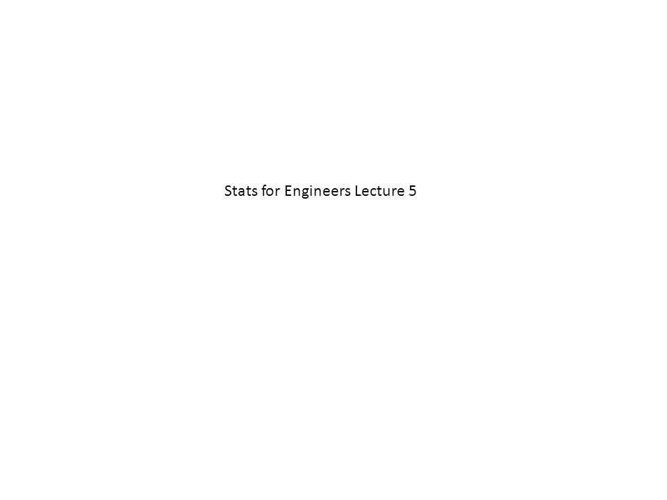 Stats for Engineers Lecture 5