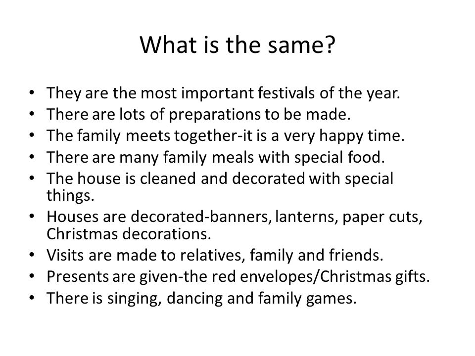 What is the same? They are the most important festivals of the year. There are lots of preparations to be made. The family meets together-it is a very