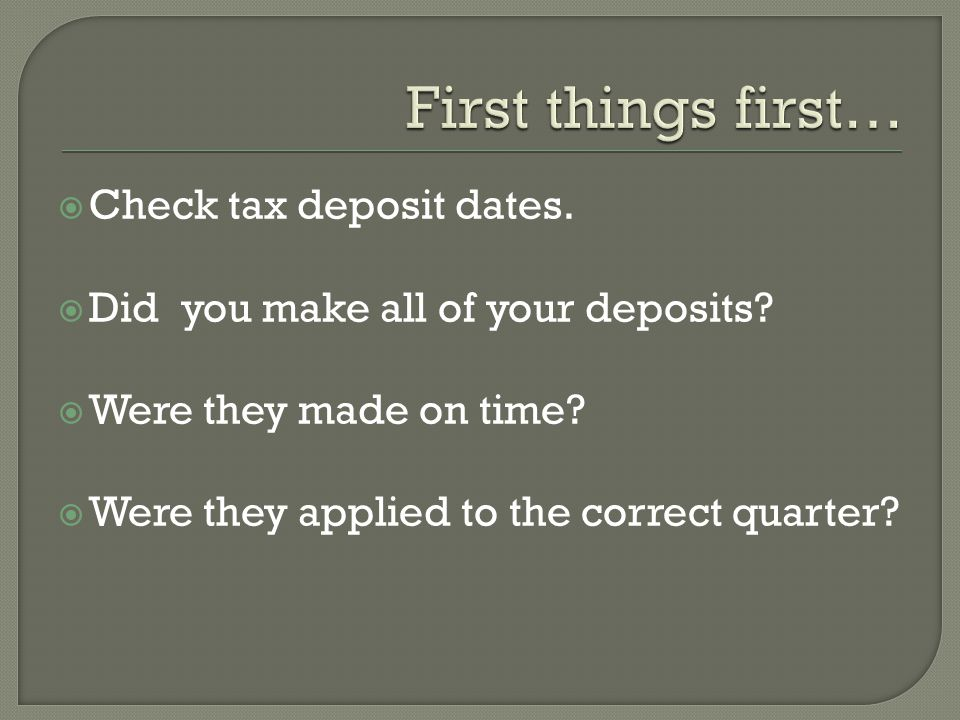 Check tax deposit dates. Did you make all of your deposits.