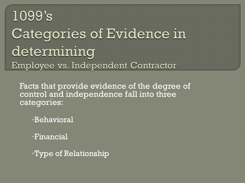Facts that provide evidence of the degree of control and independence fall into three categories: Behavioral Financial Type of Relationship