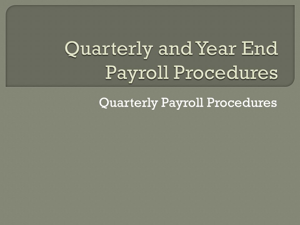 Quarterly Payroll Procedures