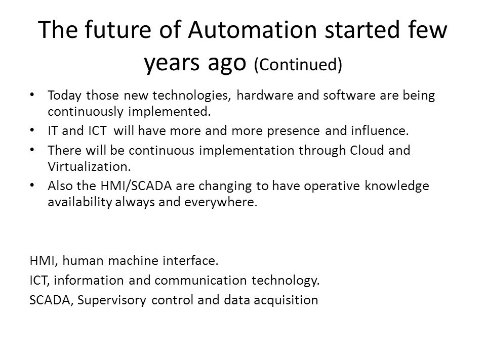 The future of Automation started few years ago (Continued) Today those new technologies, hardware and software are being continuously implemented. IT