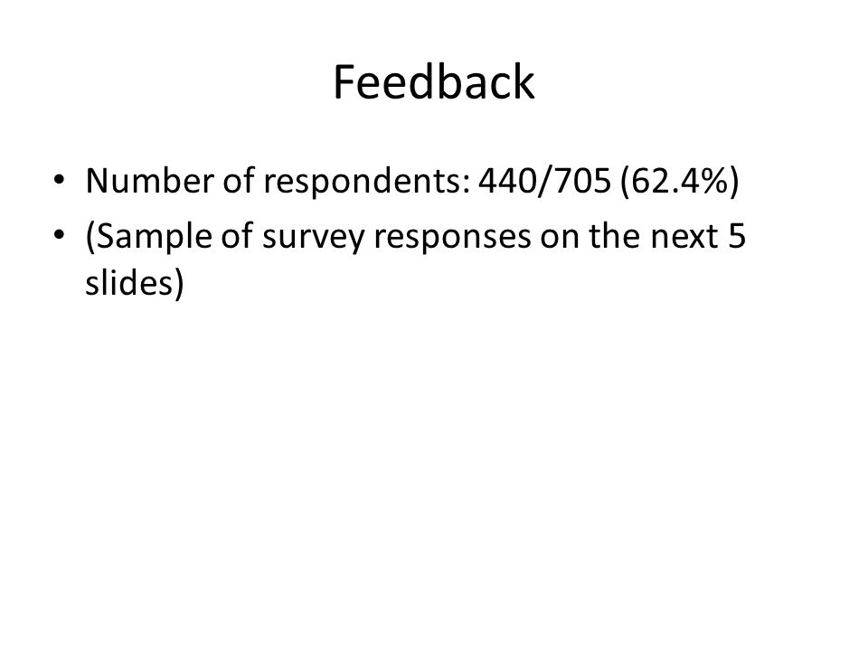 Feedback Number of respondents: 440/705 (62.4%) (Sample of survey responses on the next 5 slides)