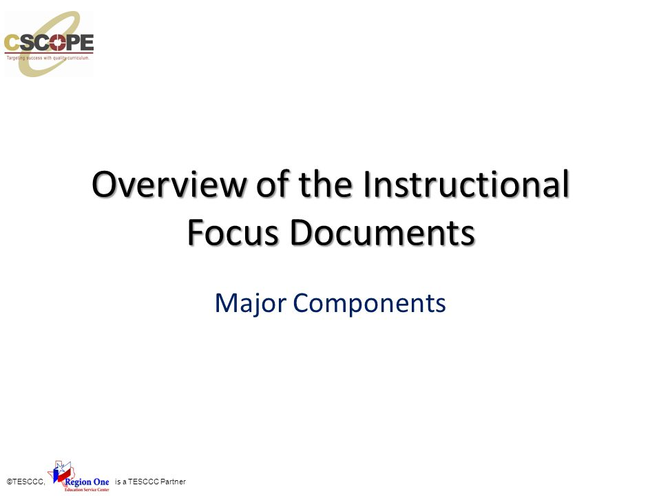 ©TESCCC, is a TESCCC Partner Overview of the Instructional Focus Documents Major Components