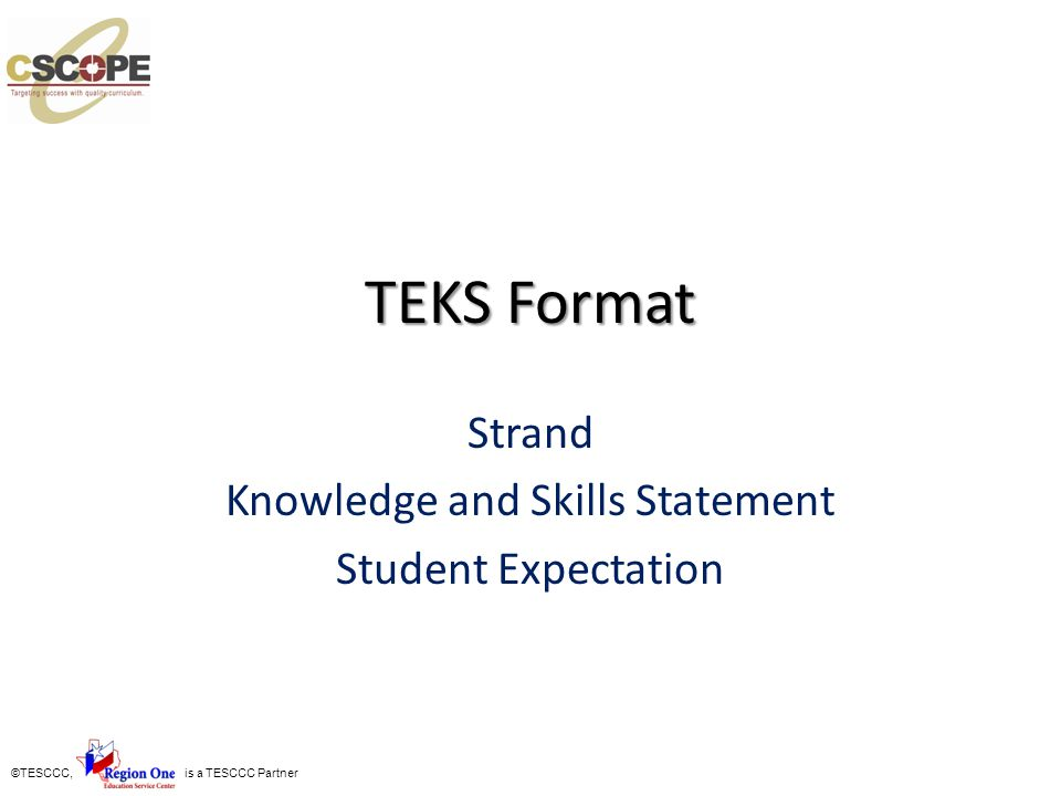 ©TESCCC, is a TESCCC Partner TEKS Format Strand Knowledge and Skills Statement Student Expectation