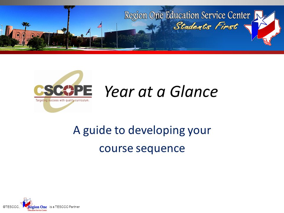 ©TESCCC, is a TESCCC Partner Year at a Glance A guide to developing your course sequence