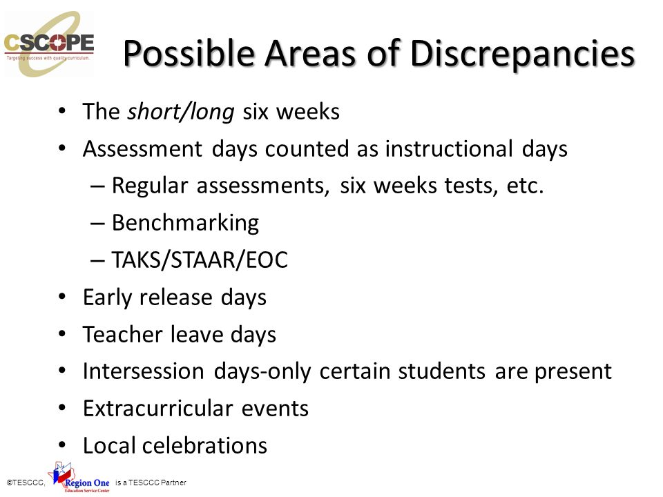 ©TESCCC, is a TESCCC Partner Possible Areas of Discrepancies Possible Areas of Discrepancies The short/long six weeks Assessment days counted as instr