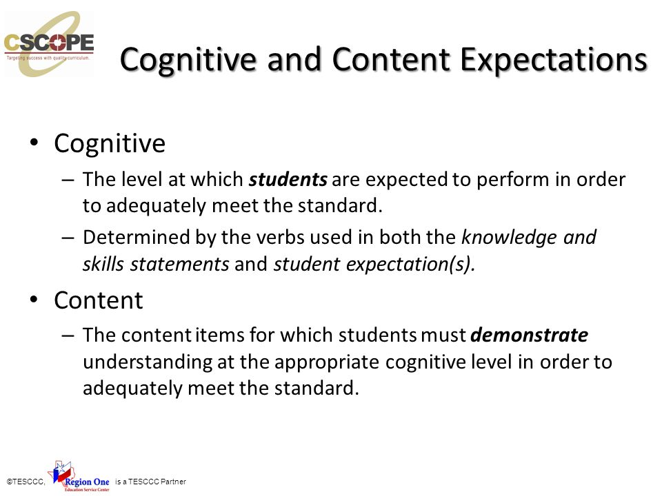 ©TESCCC, is a TESCCC Partner Cognitive and Content Expectations Cognitive – The level at which students are expected to perform in order to adequately