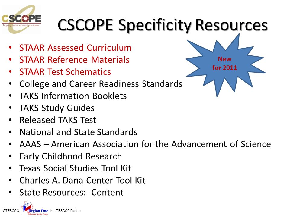 ©TESCCC, is a TESCCC Partner CSCOPE Specificity Resources CSCOPE Specificity Resources STAAR Assessed Curriculum STAAR Reference Materials STAAR Test