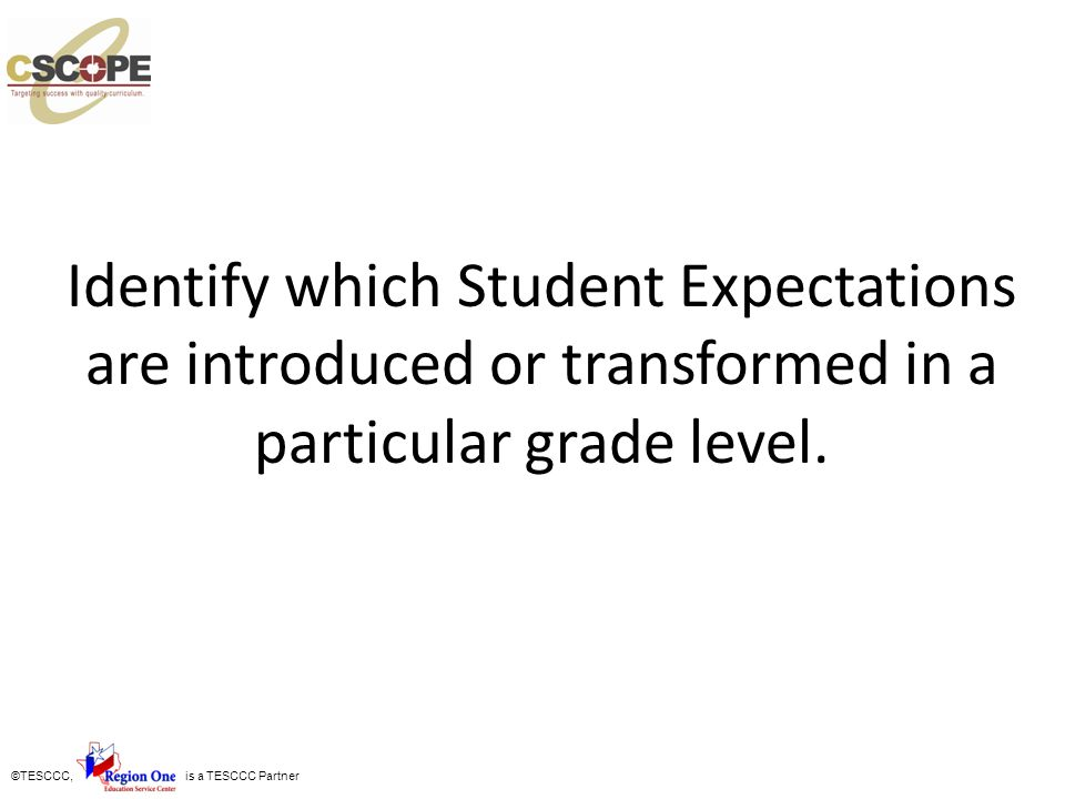©TESCCC, is a TESCCC Partner Identify which Student Expectations are introduced or transformed in a particular grade level.