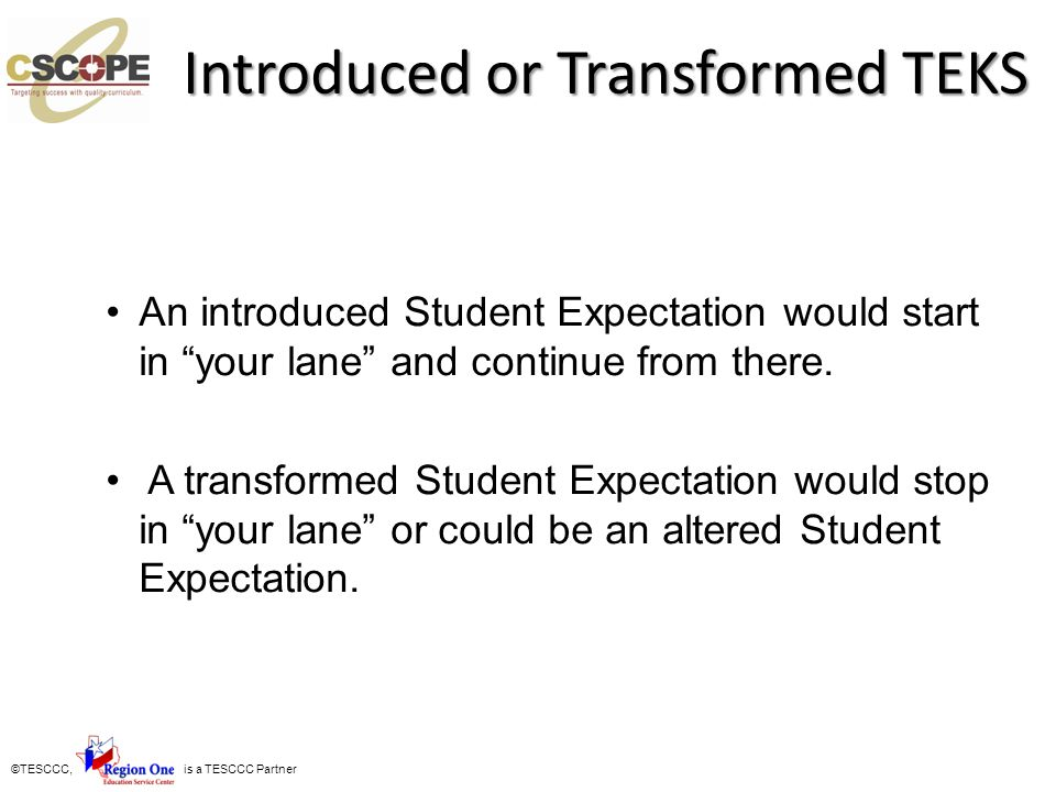 ©TESCCC, is a TESCCC Partner Introduced or Transformed TEKS An introduced Student Expectation would start in your lane and continue from there. A tran