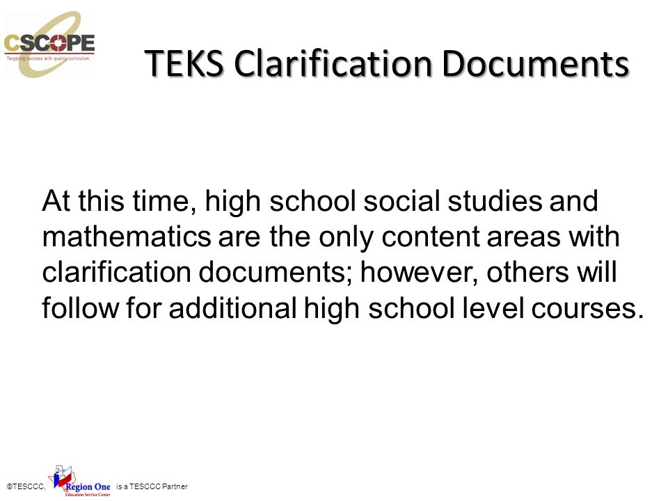 ©TESCCC, is a TESCCC Partner TEKS Clarification Documents At this time, high school social studies and mathematics are the only content areas with cla