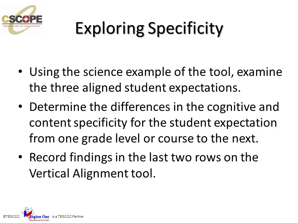 ©TESCCC, is a TESCCC Partner Exploring Specificity Using the science example of the tool, examine the three aligned student expectations. Determine th