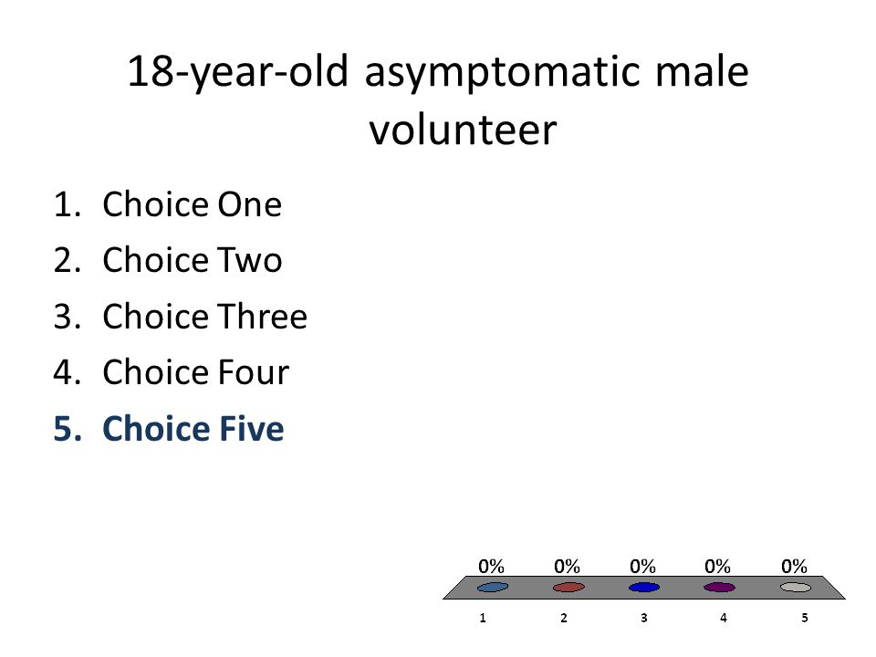 18-year-old asymptomatic male volunteer 1.Choice One 2.Choice Two 3.Choice Three 4.Choice Four 5.Choice Five