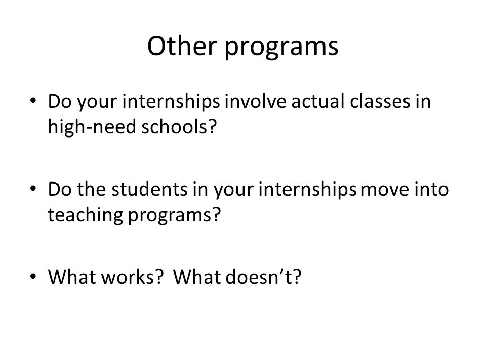 Other programs Do your internships involve actual classes in high-need schools.