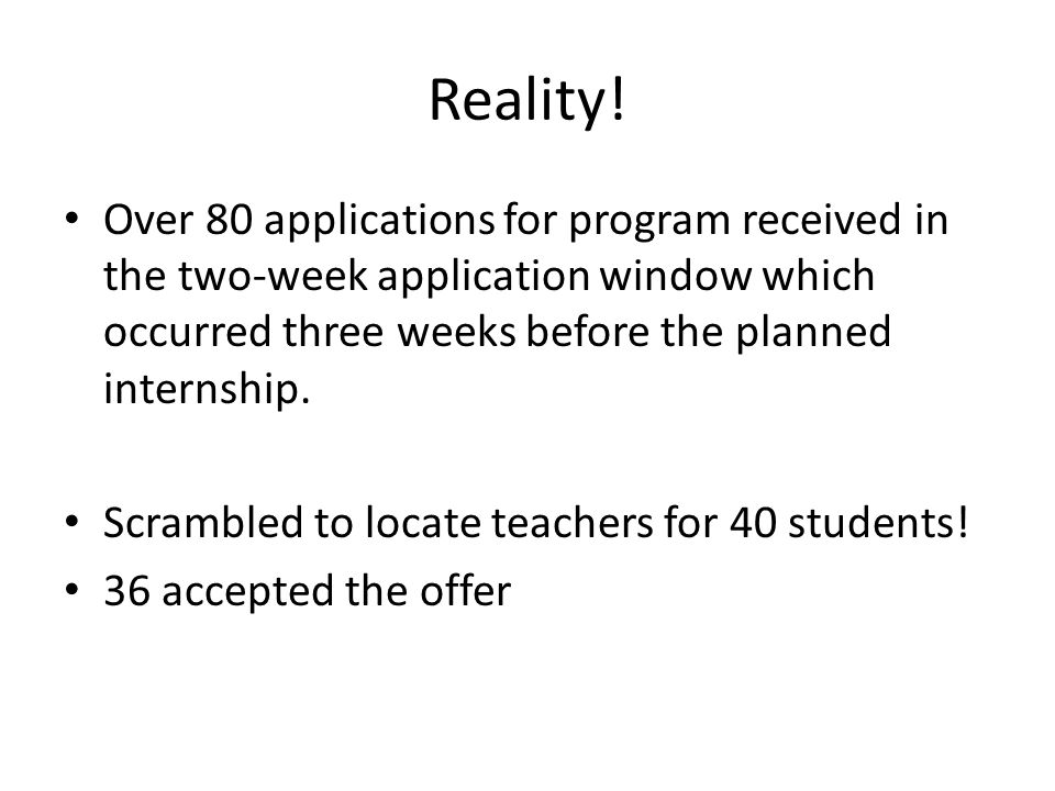 Reality! Over 80 applications for program received in the two-week application window which occurred three weeks before the planned internship. Scramb