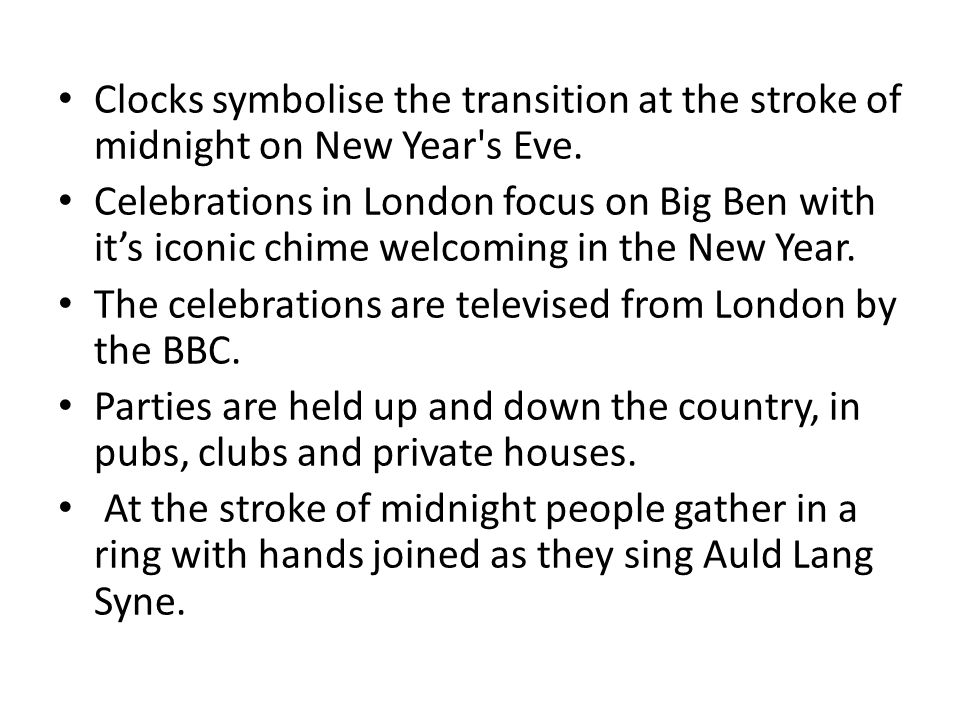 Clocks symbolise the transition at the stroke of midnight on New Year s Eve.