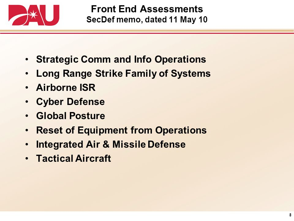 Front End Assessments SecDef memo, dated 11 May 10 Strategic Comm and Info Operations Long Range Strike Family of Systems Airborne ISR Cyber Defense G