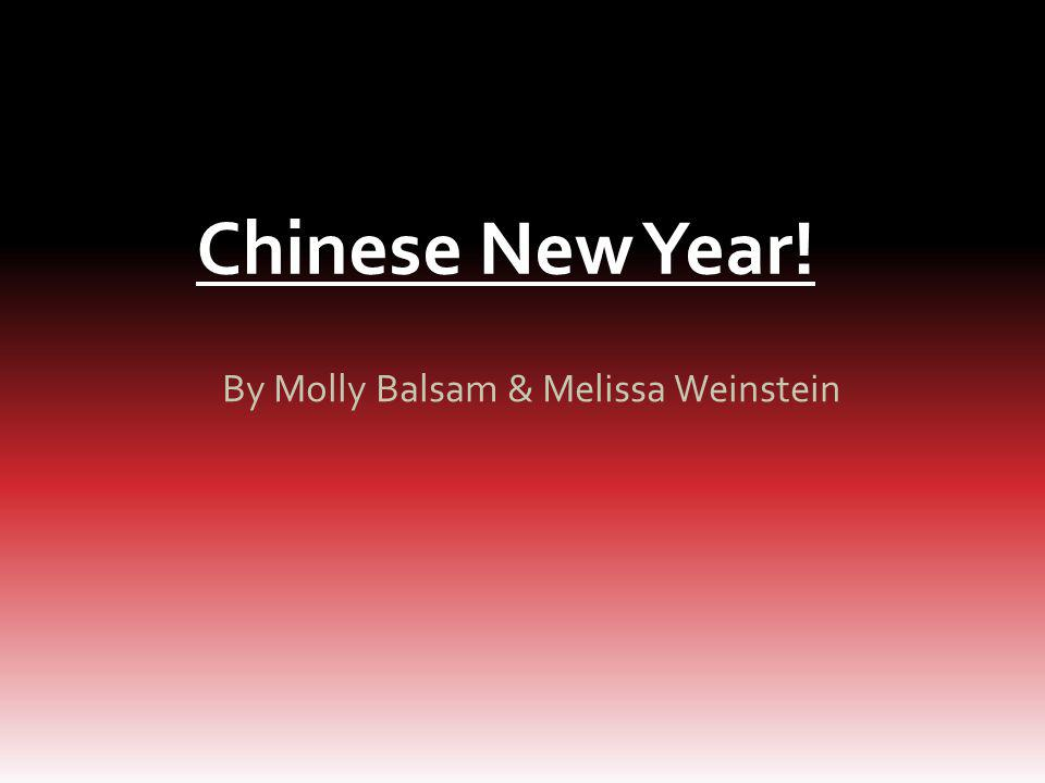 Chinese New Year! By Molly Balsam & Melissa Weinstein