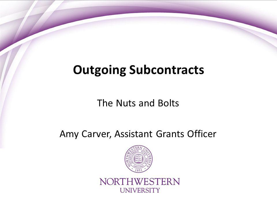 Outgoing Subcontracts The Nuts and Bolts Amy Carver, Assistant Grants Officer