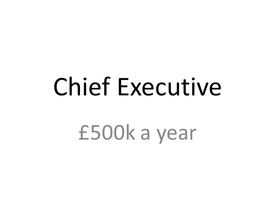 Chief Executive £500k a year