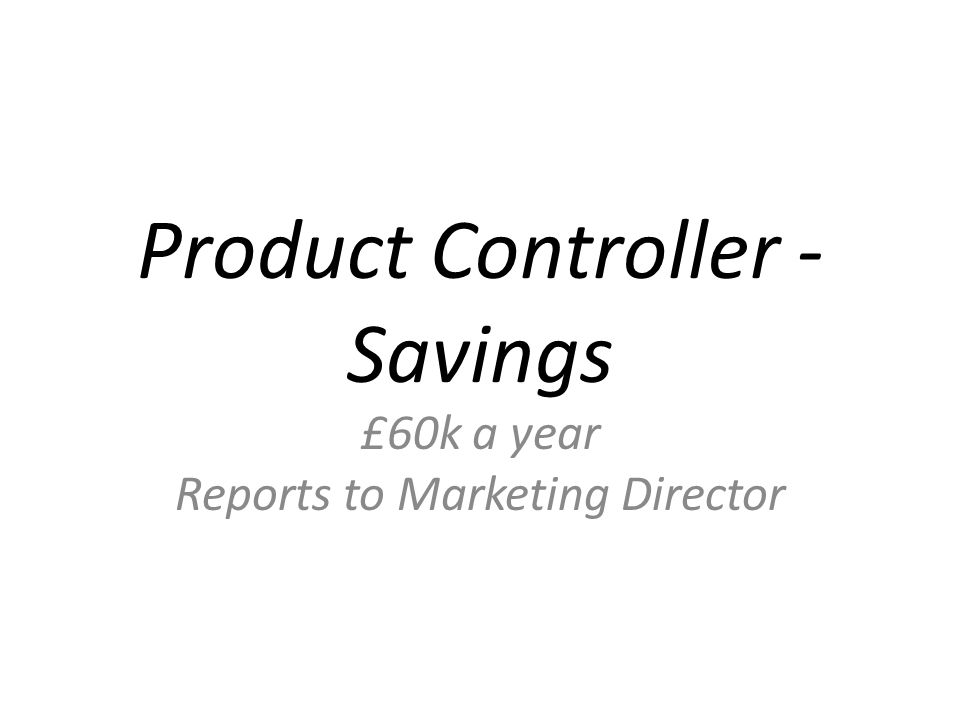 Product Controller - Savings £60k a year Reports to Marketing Director