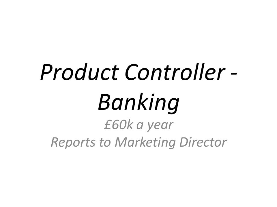 Product Controller - Banking £60k a year Reports to Marketing Director