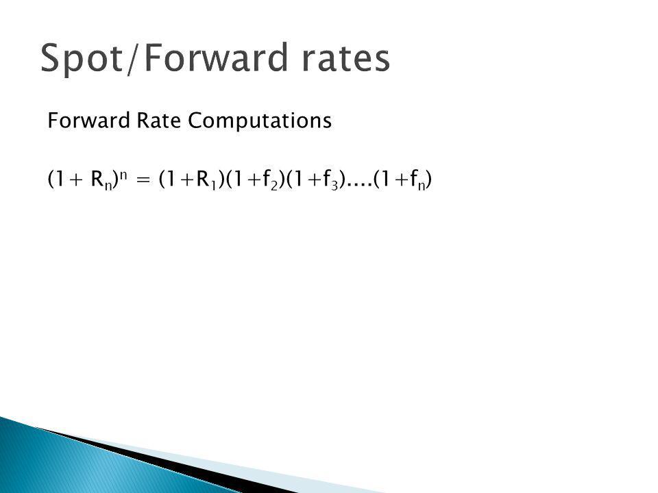 coupons paying bonds to derive rates Bond Value = C 1 + C 2 (1+r)(1+r) 2 Bond Value = C 1 + C 2 (1+R 1 )(1+f 1 )(1+f 2 ) d1 = 1 d2 = 1 (1+R 1 )(1+f 1 )(1+f 2 )