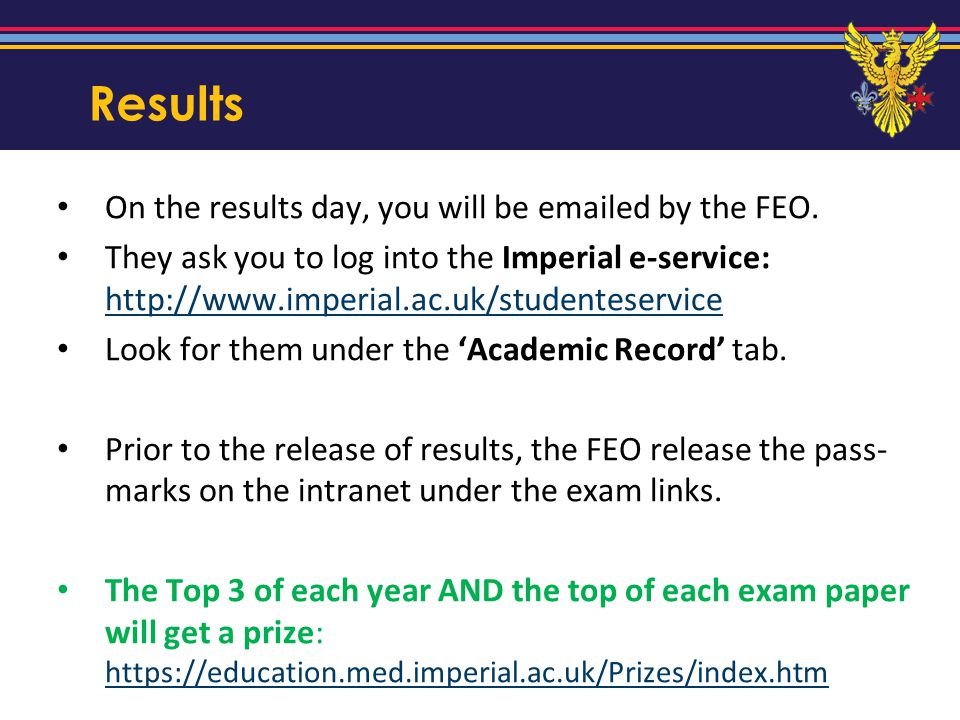 Results On the results day, you will be emailed by the FEO. They ask you to log into the Imperial e-service: http://www.imperial.ac.uk/studenteservice