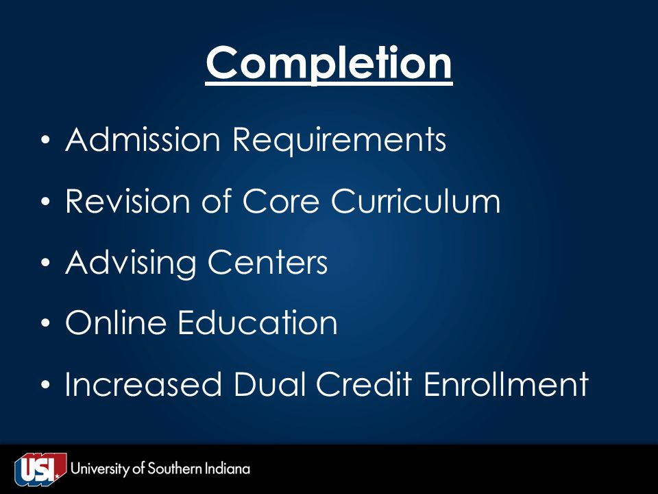 Completion Admission Requirements Revision of Core Curriculum Advising Centers Online Education Increased Dual Credit Enrollment