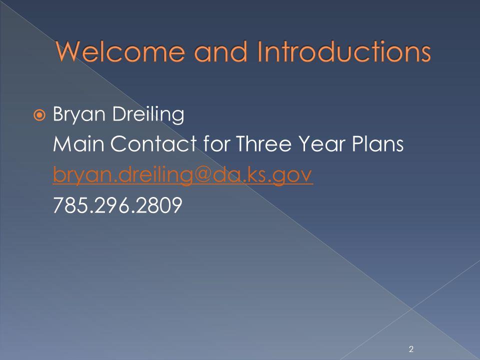 Bryan Dreiling Main Contact for Three Year Plans bryan.dreiling@da.ks.gov 785.296.2809 2