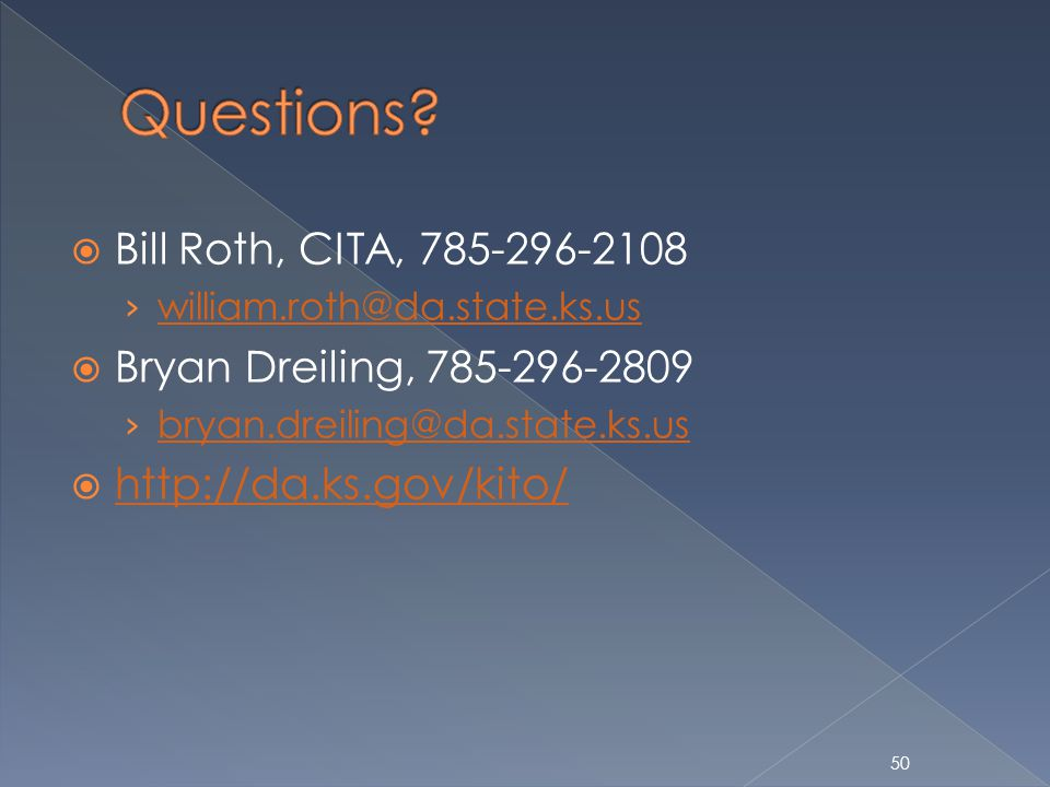 50 Bill Roth, CITA, 785-296-2108 william.roth@da.state.ks.us Bryan Dreiling, 785-296-2809 bryan.dreiling@da.state.ks.us http://da.ks.gov/kito/