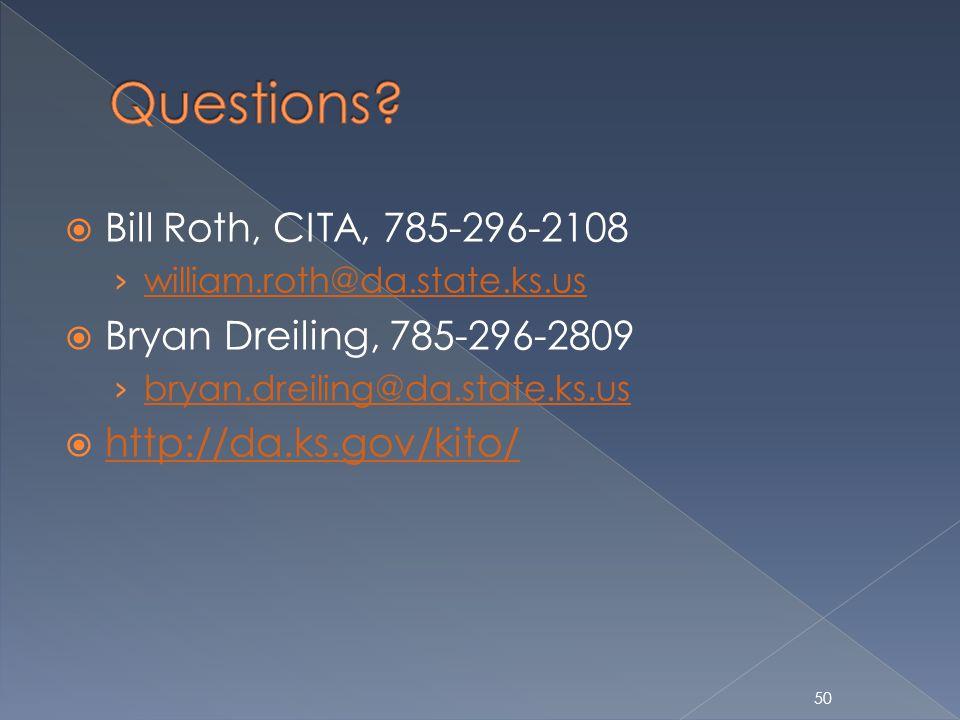 50 Bill Roth, CITA, 785-296-2108 william.roth@da.state.ks.us Bryan Dreiling, 785-296-2809 bryan.dreiling@da.state.ks.us http://da.ks.gov/kito/
