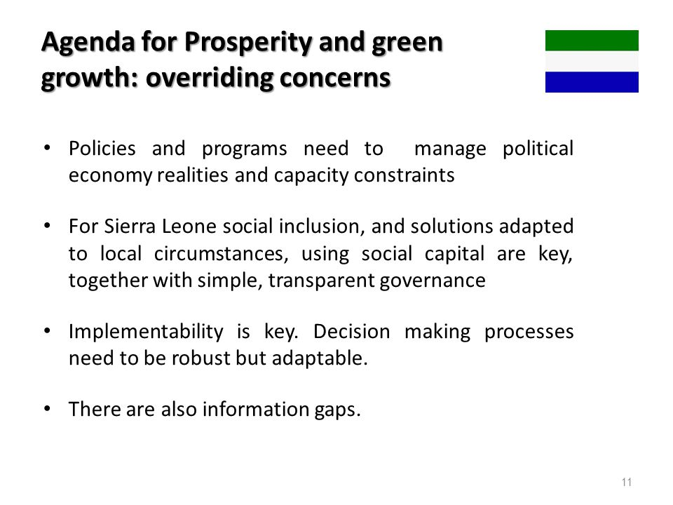 11 Agenda for Prosperity and green growth: overriding concerns Policies and programs need to manage political economy realities and capacity constrain
