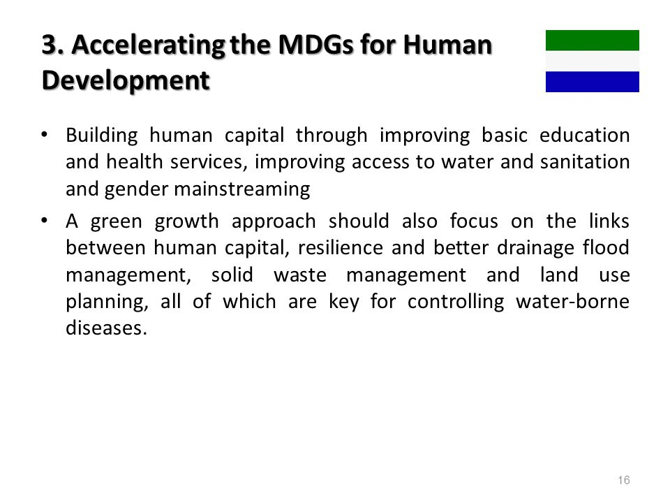 3. Accelerating the MDGs for Human Development Building human capital through improving basic education and health services, improving access to water