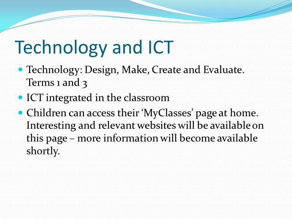 Technology and ICT Technology: Design, Make, Create and Evaluate.