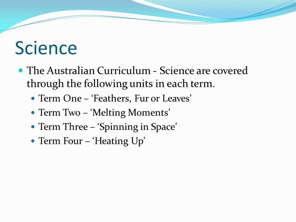 Science The Australian Curriculum - Science are covered through the following units in each term.
