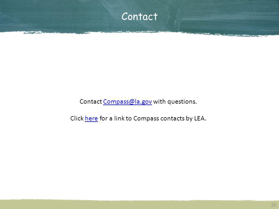 Contact 20 Contact Compass@la.gov with questions.Compass@la.gov Click here for a link to Compass contacts by LEA.here