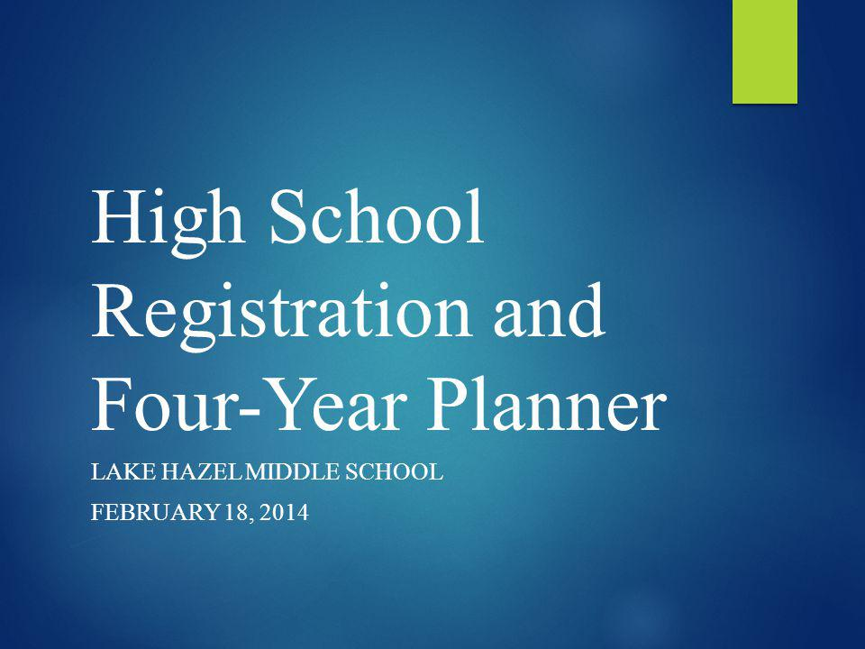 High School Registration and Four-Year Planner LAKE HAZEL MIDDLE SCHOOL FEBRUARY 18, 2014