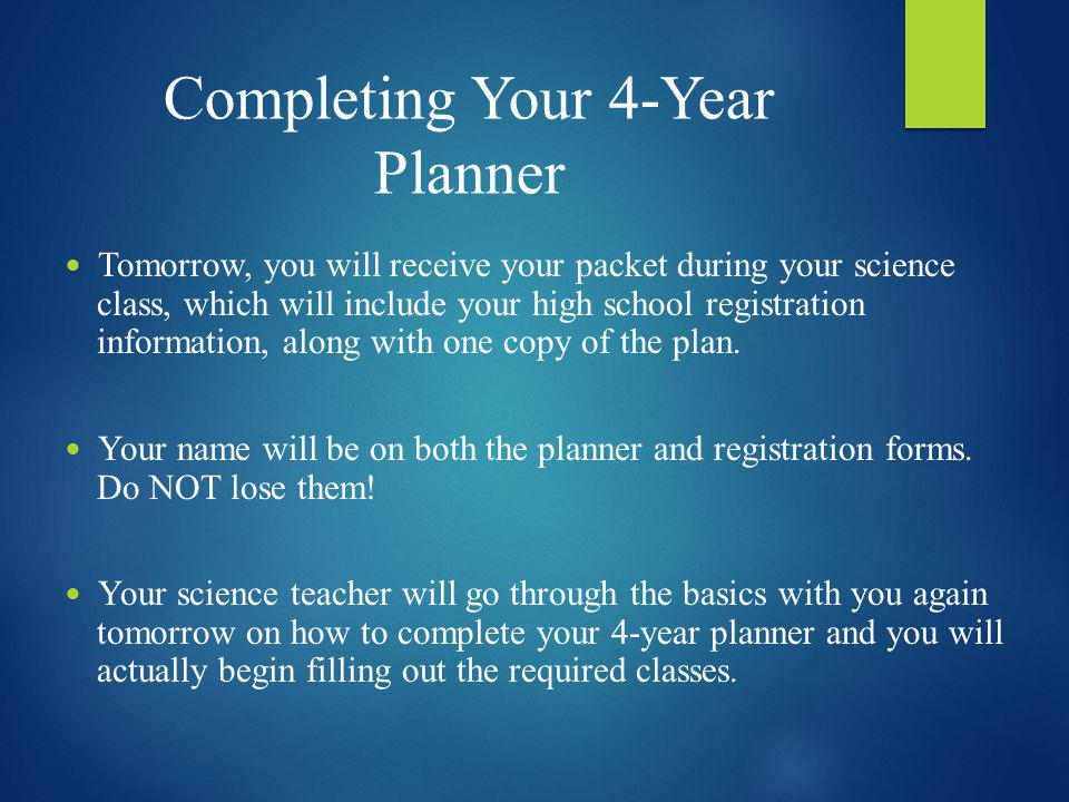 Completing Your 4-Year Planner Tomorrow, you will receive your packet during your science class, which will include your high school registration info