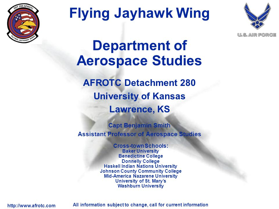 http://www.afrotc.com All information subject to change, call for current information Department of Aerospace Studies AFROTC Detachment 280 University