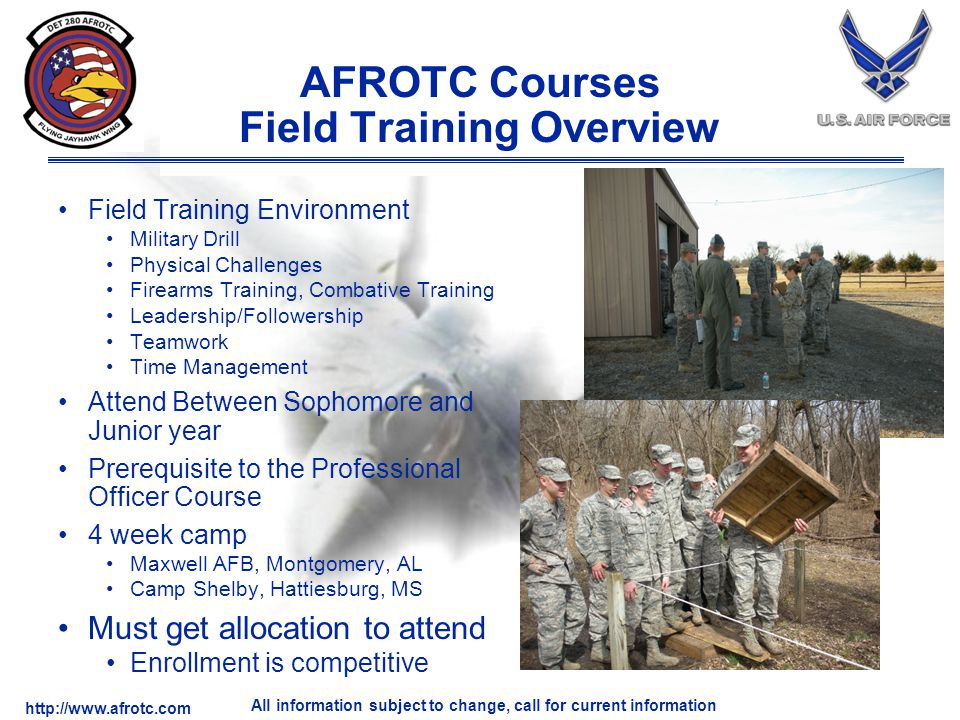 http://www.afrotc.com All information subject to change, call for current information AFROTC Courses Field Training Overview Field Training Environmen